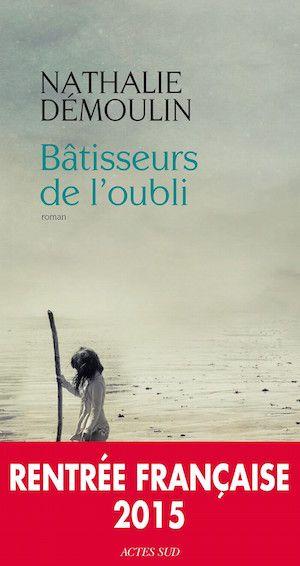 Démoulin Nathalie - Bâtisseurs de l'oubli (2015)