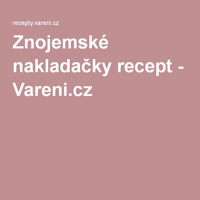 Znojemské nakladačky recept - Vareni.cz