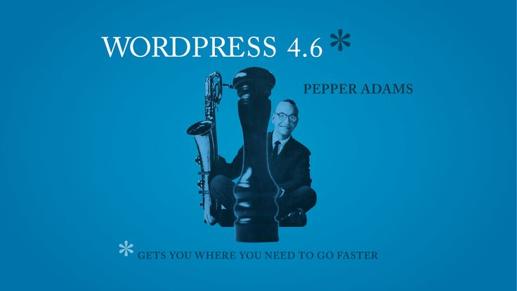 """Version 4.6 of WordPress, named """"Pepper"""" in honor of jazz baritone saxophonist Park Frederick """"Pepper"""" Adams III, is available for download or update in your WordPress dashboard."""