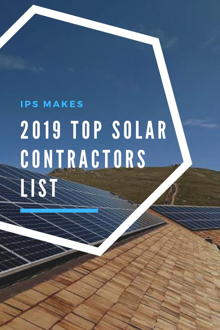 Independent Power Systems Ips Has Once Again Made The Solarpowerworld Top Solar Contractors List For 2019 Coming Solar Residential Solar Solar Power System