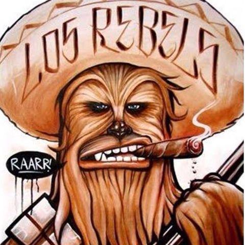 Viva Los Rebels!!! #EstarGuars #MexicanStarWars #Chewy #chewbacca #StarWars #elBarrio #losRebels #wookie #Gangsta