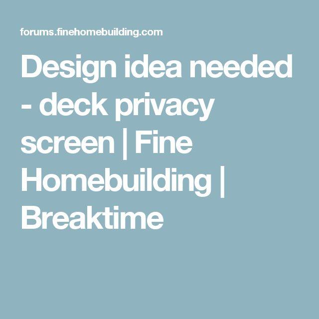 Design idea needed - deck privacy screen | Fine Homebuilding | Breaktime