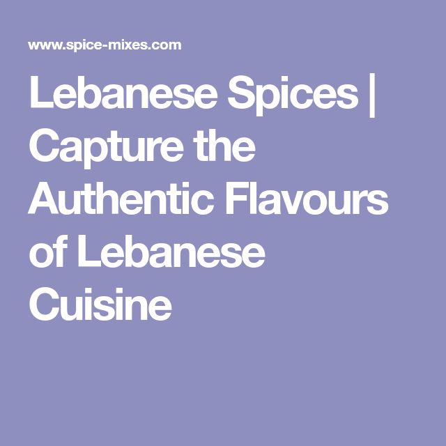 Lebanese Spices | Capture the Authentic Flavours of Lebanese Cuisine