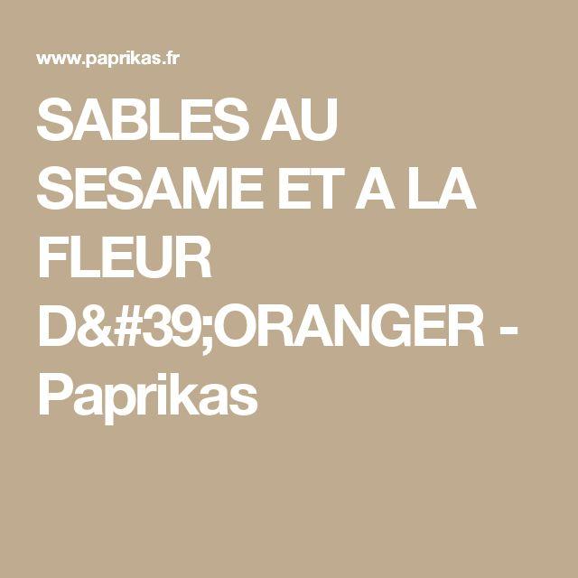 SABLES AU SESAME ET A LA FLEUR D'ORANGER - Paprikas