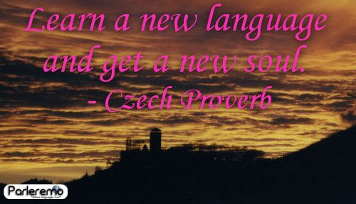 parleremo - language - languages - quote | Learn a new language and get a new soul. - Czech Proverb