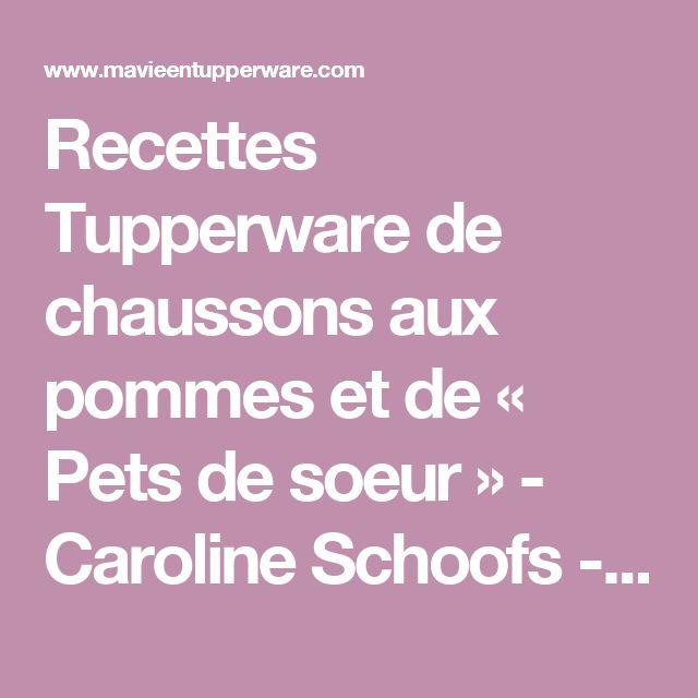 Recettes Tupperware de chaussons aux pommes et de « Pets de soeur » - Caroline Schoofs - Ma vie en Tupperware