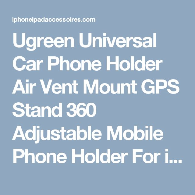 Ugreen Universal Car Phone Holder Air Vent Mount GPS Stand 360 Adjustable Mobile Phone Holder For iPhone 5 6 Plus Samsung S6 HTC - free shipping worldwide