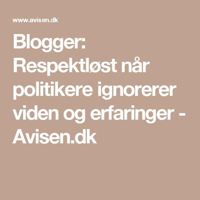 Blogger: Respektløst når politikere ignorerer viden og erfaringer - Avisen.dk