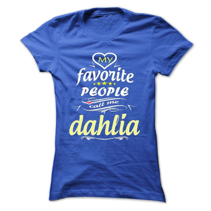 My Favorite People Call Me ᐂ dahlia- T Shirt, Hoodie, Hoodies, Year,Name, BirthdayMy Favorite People Call Me dahlia- T Shirt, Hoodie, Hoodies, Year,Name, BirthdayMy Favorite People Call Me dahlia- T Shirt, Hoodie, Hoodies, Year,Name, Birthday