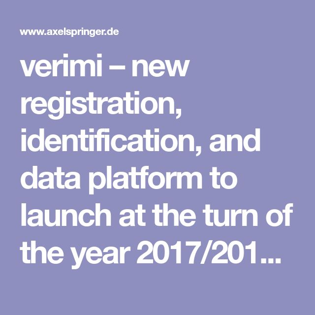 verimi – new registration, identification, and data platform to launch at the turn of the year 2017/2018 with new partners on board Axel Springer SE