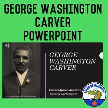 This PowerPoint of George Washington Carver, also called the Peanut Man (or the Wizard of Tuskegee) is great for Black History Month or as a supplement to your history unit on 20th century leaders. A biography of the highlights of the life of George Washington Carver, his childhood (born a slave), his schooling, his interest in plants, animals, and art, and his accomplishments in the field of botany and how his work helped poor