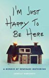 I'm Just Happy to Be Here: A Memoir of Renegade Mothering by Janelle Hanchett (Author) #Kindle US #NewRelease #Parenting #Relationships #eBook #ad