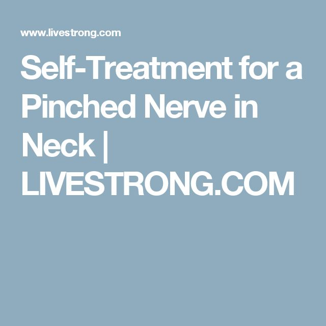Self-Treatment for a Pinched Nerve in Neck | LIVESTRONG.COM