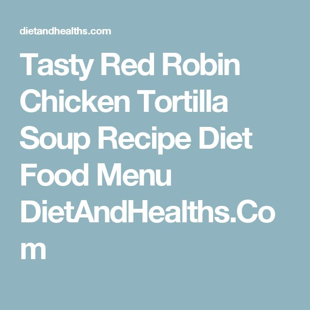 Tasty Red Robin Chicken Tortilla Soup Recipe Diet Food Menu DietAndHealths.Com