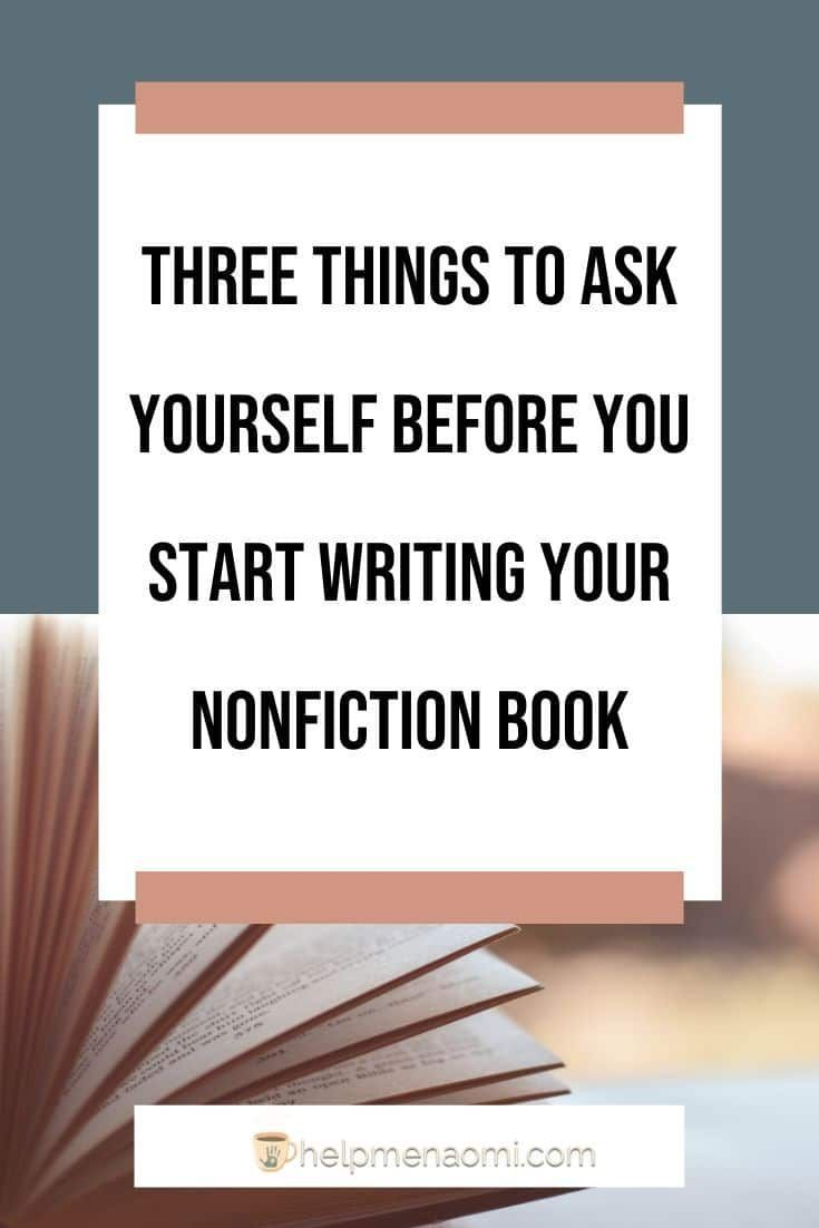 3 Things To Ask Yourself Before You Start Writing Your Nonfiction Book Help Me Naomi In 2020 Book Writing Tips Nonfiction Writing Nonfiction Books