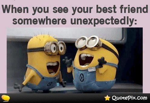 When You See Your Best Friend Somewhere Unexpectedly.