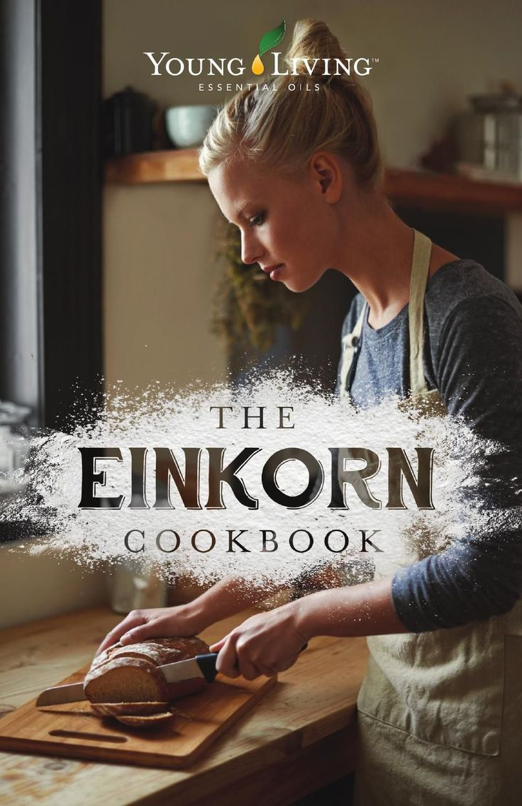 """Young Living Oils The Einkorn Cookbook  Einkorn is the original """"staff-of-life"""" grain, known as the oldest variety of wheat, which dates back to the beginning of time."""
