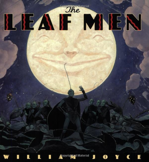 The Leaf Men: William Joyce. Not Guardians, but the new movie EPIC is based off of it.