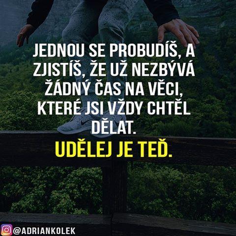 Jednou se probudíš, a zjistíš, že už nezbývá žádný čas na věci , které jsi vždy chtěl dělat. Udělej je teď.  #motivace #uspech #business244 #adriankolek #czech #slovak #czechgirl #czechboy #sitovymarketing #business #success #lifequotes