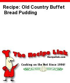 Recipe(tried): Old Country Buffet Bread Pudding - Recipelink.com