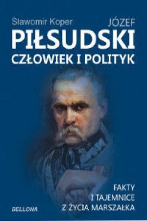 Józef Piłsudski. Człowiek i polityk (ebook)