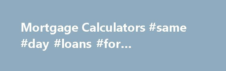 Mortgage Calculators #same #day #loans #for #unemployed http://loan.remmont.com/mortgage-calculators-same-day-loans-for-unemployed/  #loan mortgage calculator # Mortgage Calculators Unfortunately most online mortgage calculators are out of date, inaccurate and too simple. So we have designed our own unique and innovative calculators to help give you a better insight into how the banks will view your loan application. Calculate how the bank will see you Genuine savings calculator.…The post…