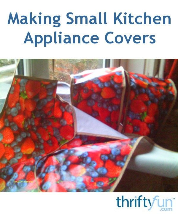 Making Small Kitchen Appliance Covers Small Kitchen Appliance Covers Appliance Covers Small Kitchen Appliances
