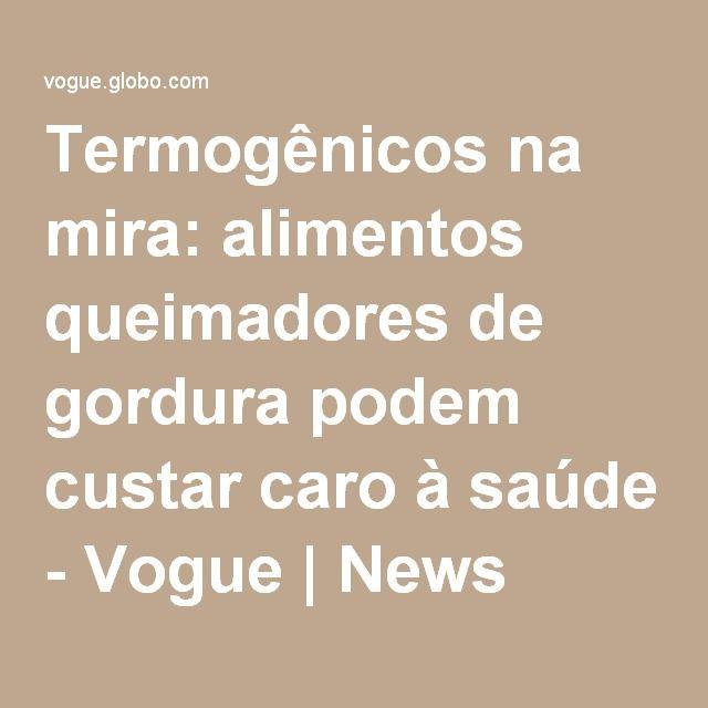 Termogênicos na mira: alimentos queimadores de gordura podem custar caro à saúde - Vogue   News