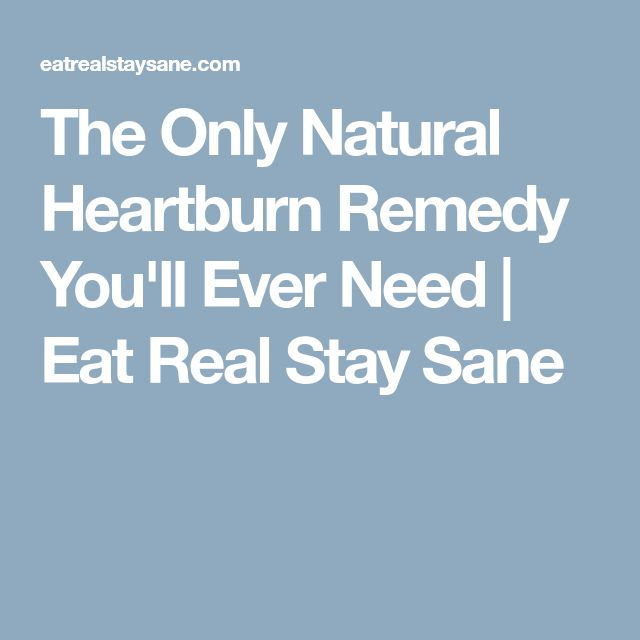 The Only Natural Heartburn Remedy You'll Ever Need | Eat Real Stay Sane