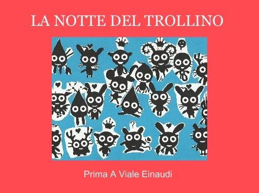 La notte del Trollino   trool.it 