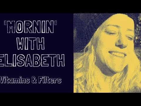 'Mornin' With Elisabeth, Episode 1: Vitamins & Filters - YouTube