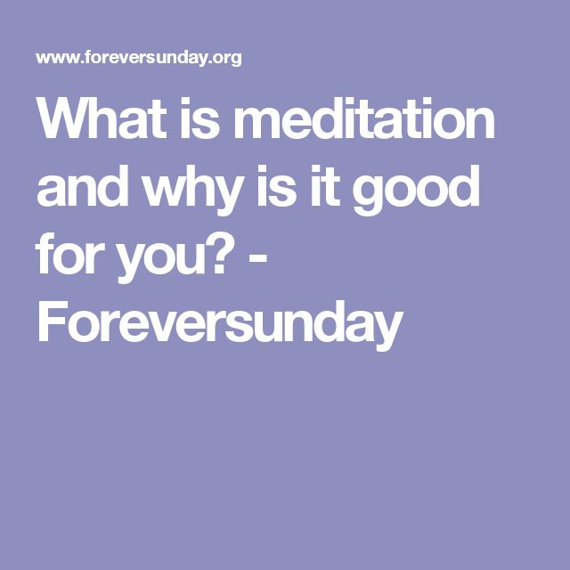 What is meditation and why is it good for you? - Foreversunday