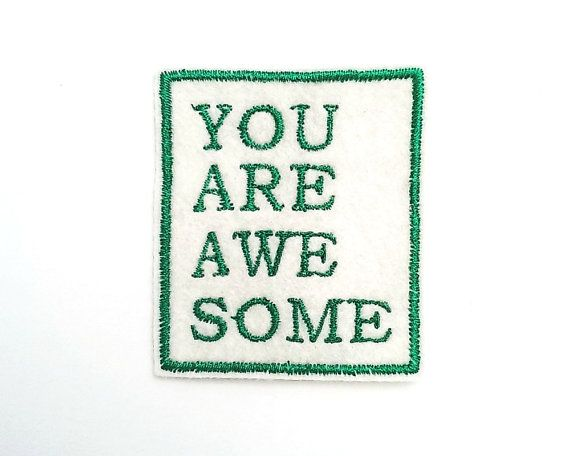 A fun embroidered felt patch, with the words You Are Awesome!
