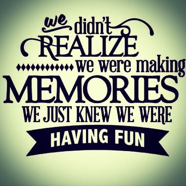 We Didn't Realise We Were Making Memories. We Just Knew We
