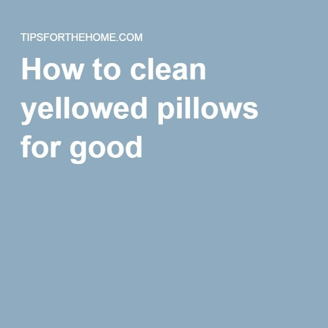 How to clean yellowed pillows for good