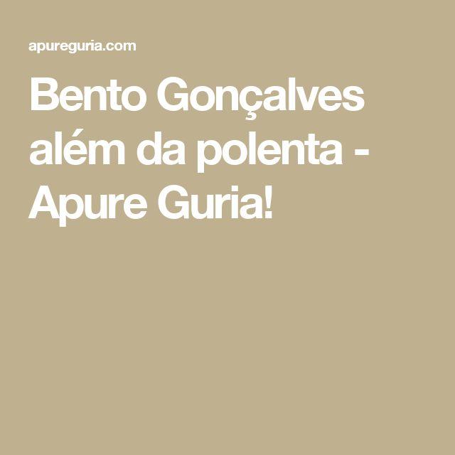 Bento Gonçalves além da polenta - Apure Guria!