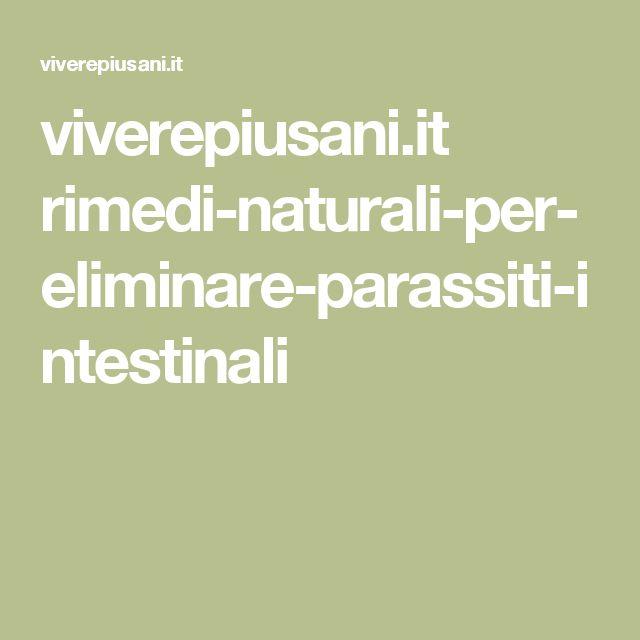 viverepiusani.it rimedi-naturali-per-eliminare-parassiti-intestinali