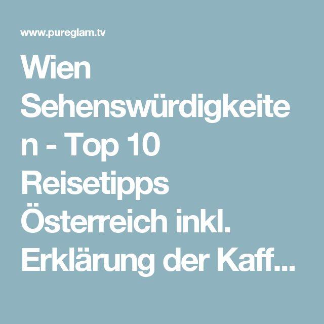 Wien Sehenswürdigkeiten - Top 10 Reisetipps Österreich inkl. Erklärung der Kaffeespezialitäten