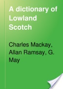 """""""A Dictionary of Lowland Scotch"""" - Charles Mackay, 1888, 398 pp."""