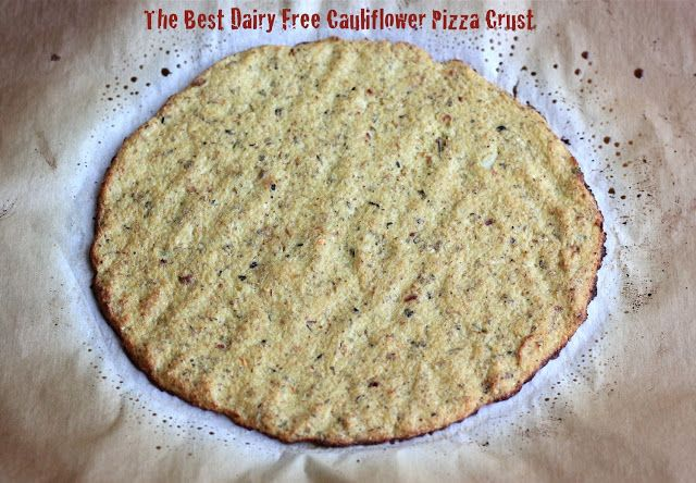 Paleo crust!!! The BEST Dairy Free Cauliflower Pizza Crust!