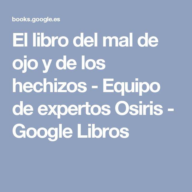 El libro del mal de ojo y de los hechizos - Equipo de expertos Osiris - Google Libros