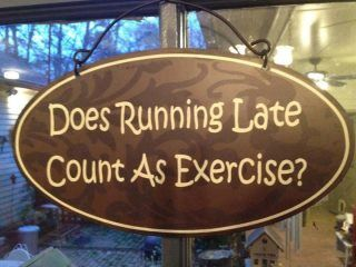 funny exercise quotes | Does running late count as exercise | Funny