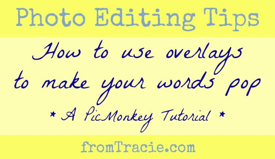 Photo Editing Tips - How to use overlays in PicMonkey to make the words you add to photos pop.