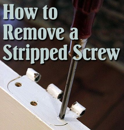 How to Remove a Stuck, Stripped or Painted Screw