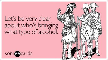Let's be very clear about who's bringing what type of alcohol