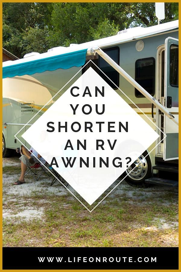 Guide To Shortening An Rv Awning Awnings Are An Essential Part Of Any Camper But When Disaster Strikes You Need To Consider You Van Life Repair Rv Awning Ideas