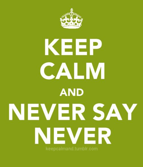"keep calm and ""never say never"", i love this song"