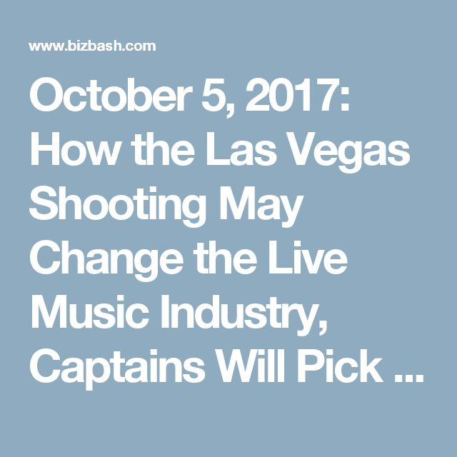 October 5, 2017: How the Las Vegas Shooting May Change the Live Music Industry, Captains Will Pick Teams for N.B.A. All-Star Game, 2020 Olympics May Reduce Funding for Athletes Village