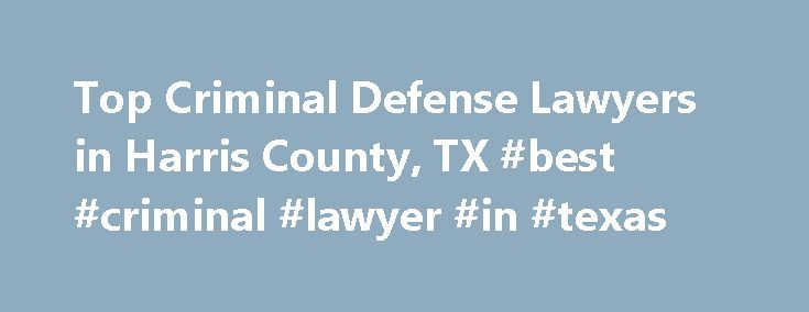 Top Criminal Defense Lawyers in Harris County, TX #best #criminal #lawyer #in #texas http://singapore.remmont.com/top-criminal-defense-lawyers-in-harris-county-tx-best-criminal-lawyer-in-texas/  Harris County. TX. Criminal Defense Lawyers, Attorneys and Law Firms Facing Criminal charges? You've come to the right place. Whether you were arrested for a crime against a person (like assault and battery or murder), a crime against property (like shoplifting, burglary, or arson), or any other…