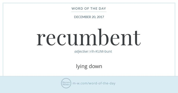 If you're ready to take your vocabulary lying down, you'll want to be familiar with the synonyms recumbent, prone, supine, and prostrate, all of which mean 'lying down.' Recumbent, which derives from